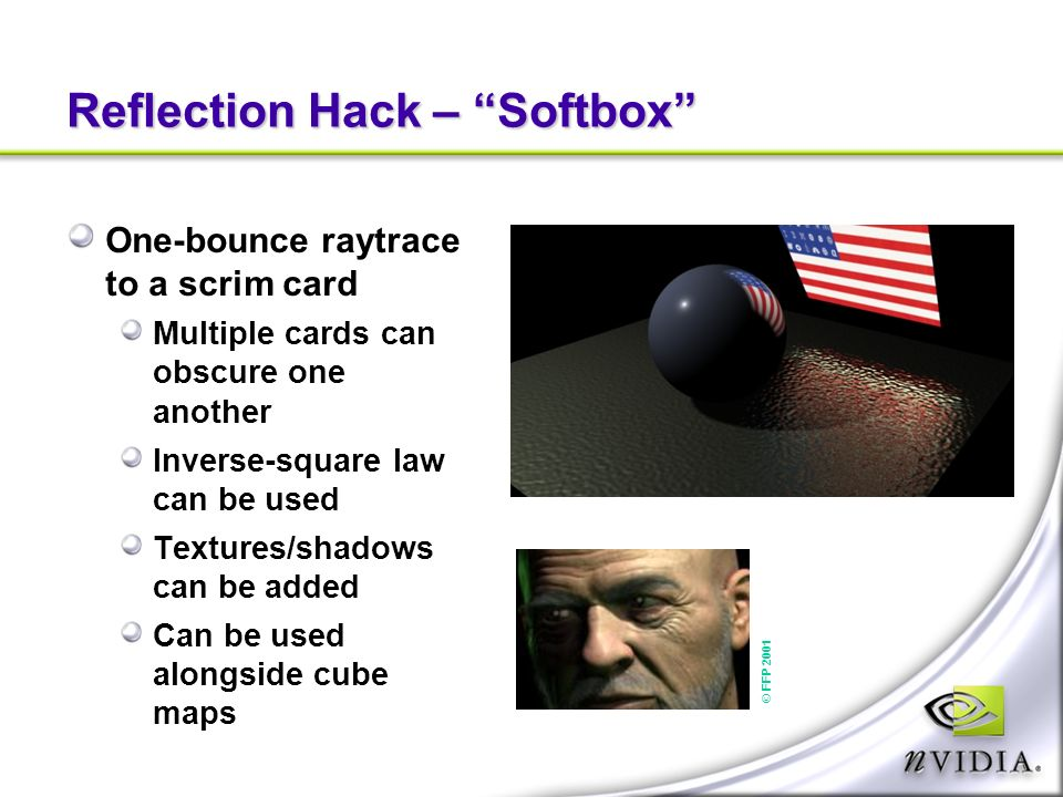 Reflection Hack – Softbox One-bounce raytrace to a scrim card Multiple cards can obscure one another Inverse-square law can be used Textures/shadows can be added Can be used alongside cube maps © FFP 2001