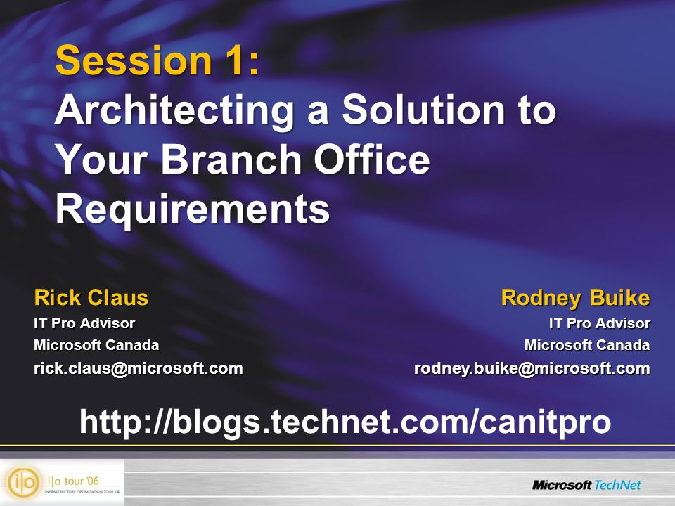 Rick Claus IT Pro Advisor Microsoft Canada Rodney Buike IT Pro Advisor Microsoft Canada   Session 1: Architecting a Solution to Your Branch Office Requirements