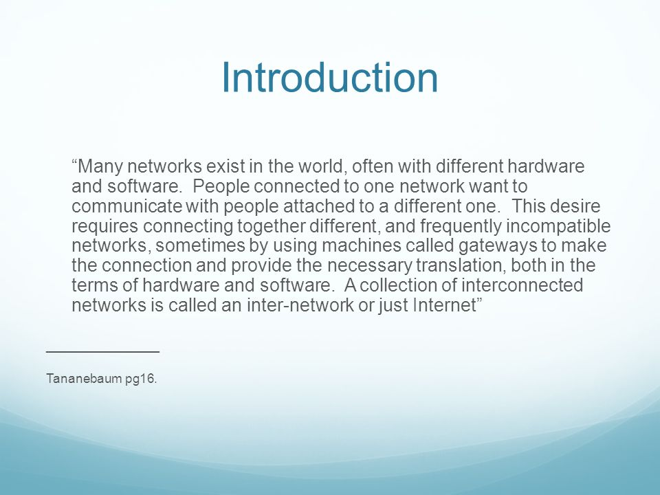 Introduction Many networks exist in the world, often with different hardware and software.