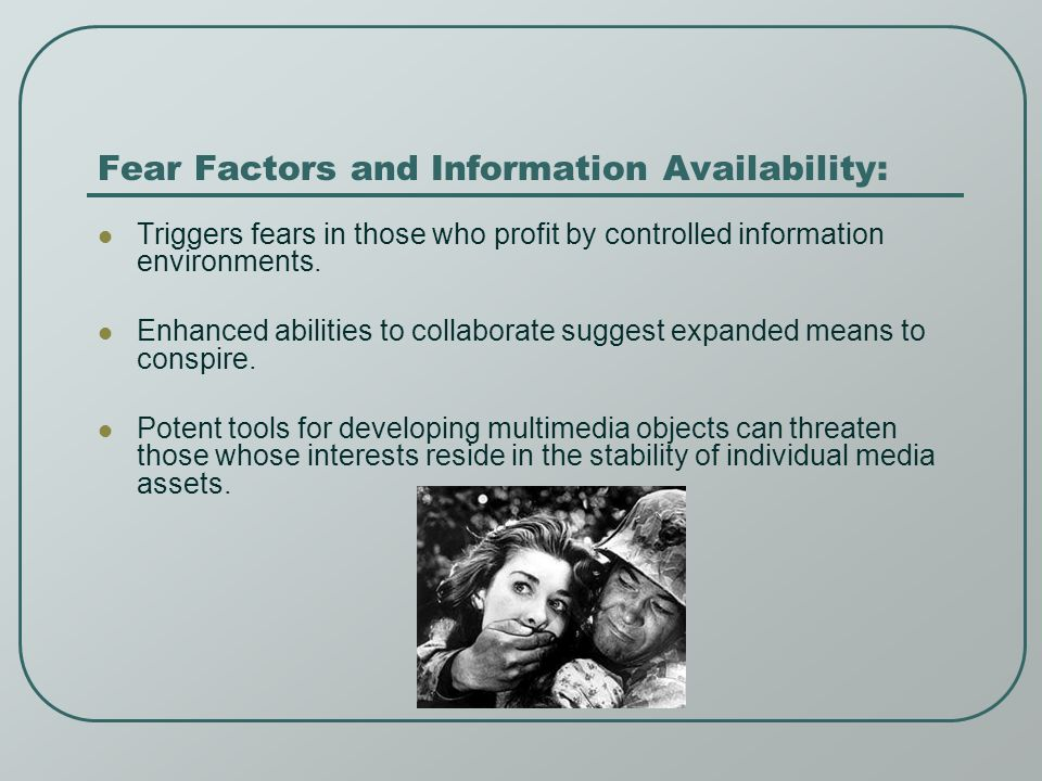 Fear Factors and Information Availability: Triggers fears in those who profit by controlled information environments.