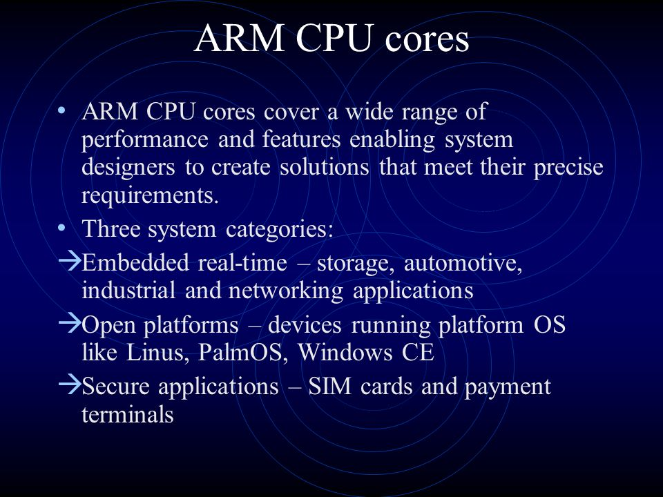 ARM CPU cores ARM CPU cores cover a wide range of performance and features enabling system designers to create solutions that meet their precise requirements.