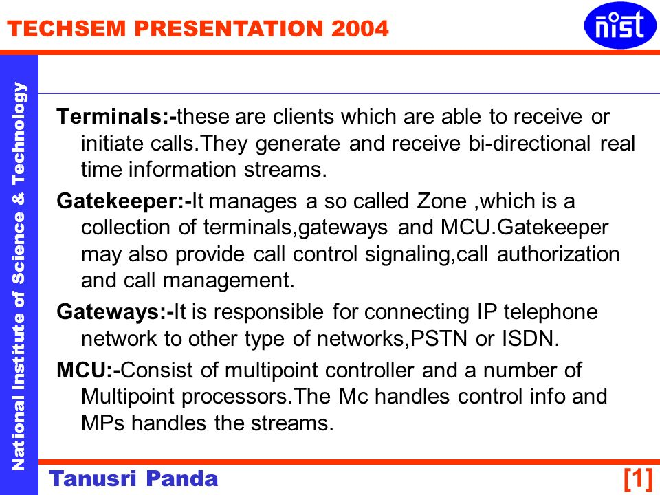 National Institute of Science & Technology TECHSEM PRESENTATION 2004 Tanusri Panda [1] Terminals:-these are clients which are able to receive or initiate calls.They generate and receive bi-directional real time information streams.