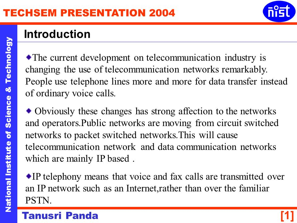National Institute of Science & Technology TECHSEM PRESENTATION 2004 Tanusri Panda [1] The current development on telecommunication industry is changing the use of telecommunication networks remarkably.