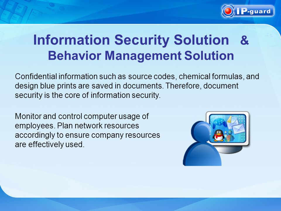 Information Security Solution & Behavior Management Solution Monitor and control computer usage of employees.