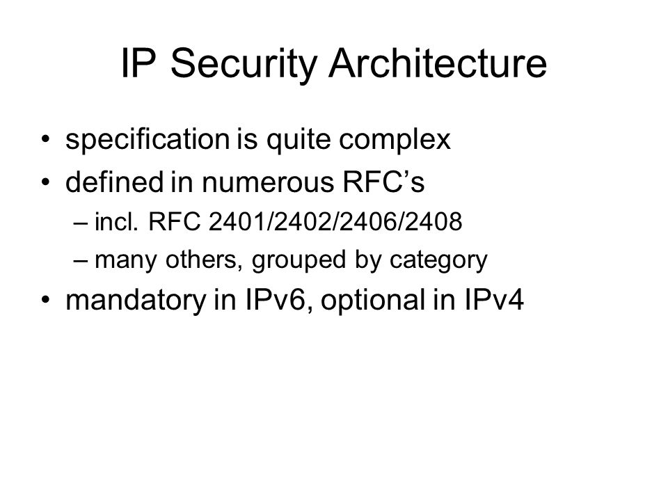IP Security Architecture specification is quite complex defined in numerous RFCs –incl.