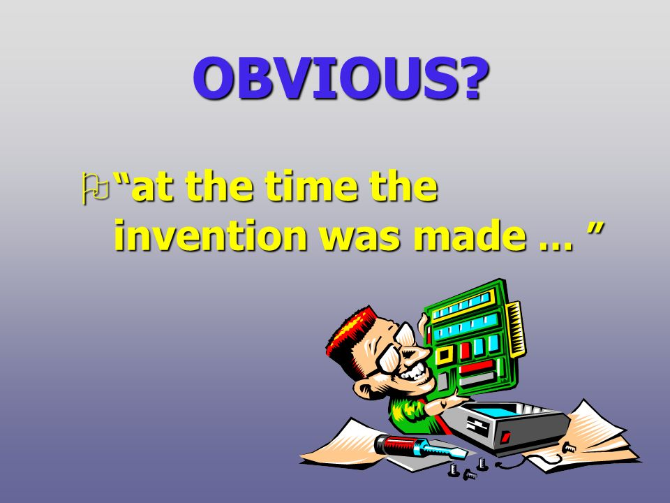 OBVIOUS O at the time the invention was made … O at the time the invention was made …