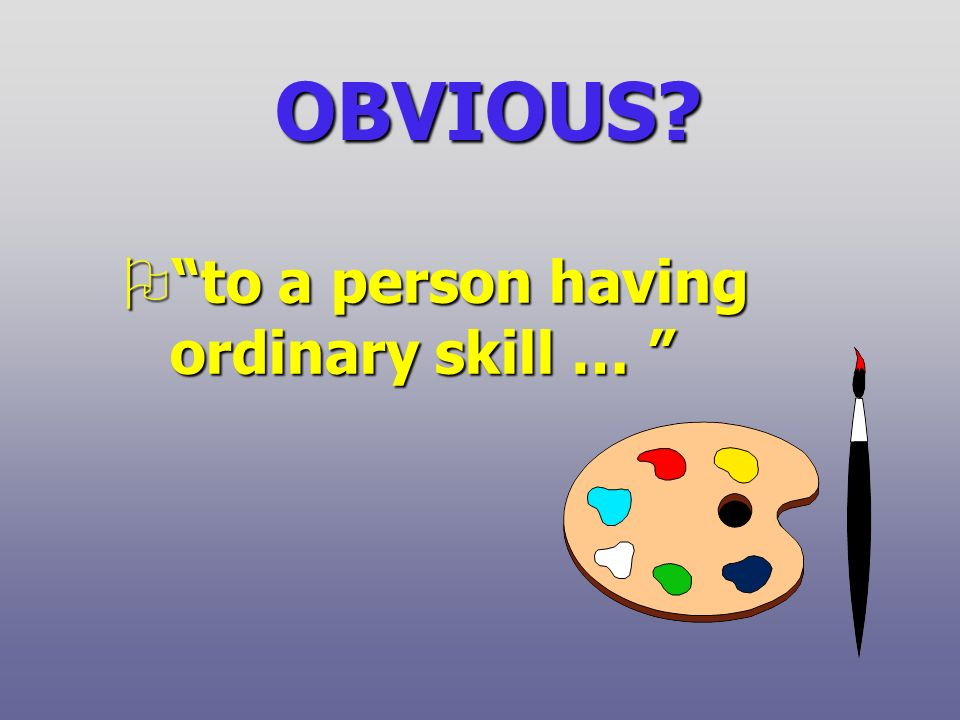 OBVIOUS Oto a person having ordinary skill … Oto a person having ordinary skill …