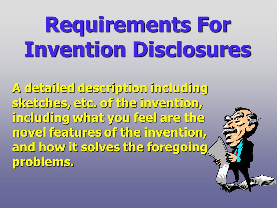 Requirements For Invention Disclosures A detailed description including sketches, etc.