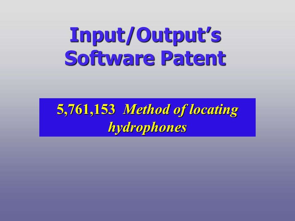 Input/Outputs Software Patent 5,761,153 Method of locating hydrophones