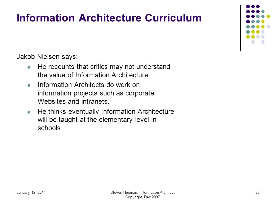 January 12, 2014Steven Heitman, Information Architect Copyright, Dec 2007 25 The IA Model 8.