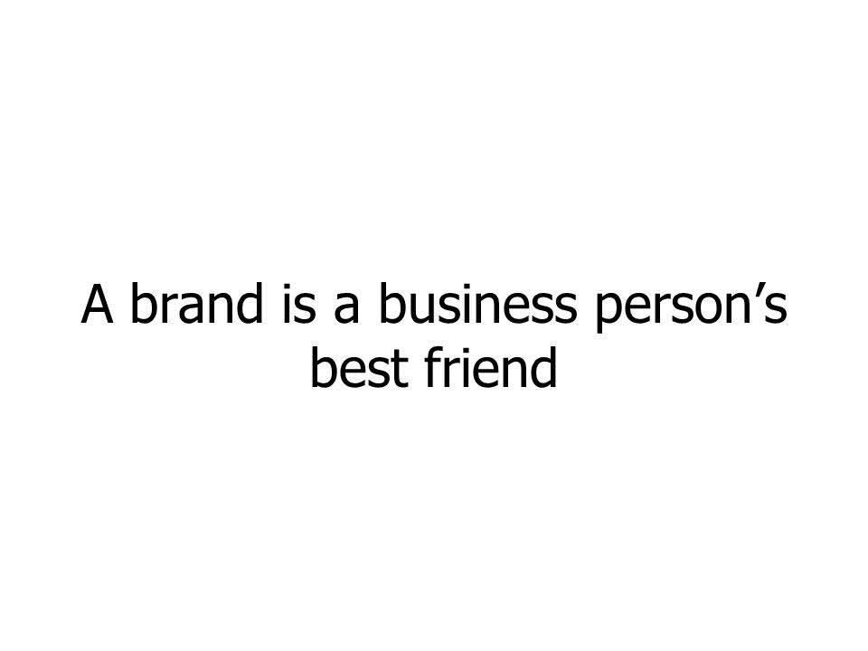 A brand is a business persons best friend