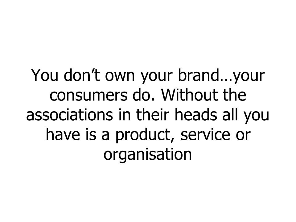 You dont own your brand…your consumers do.