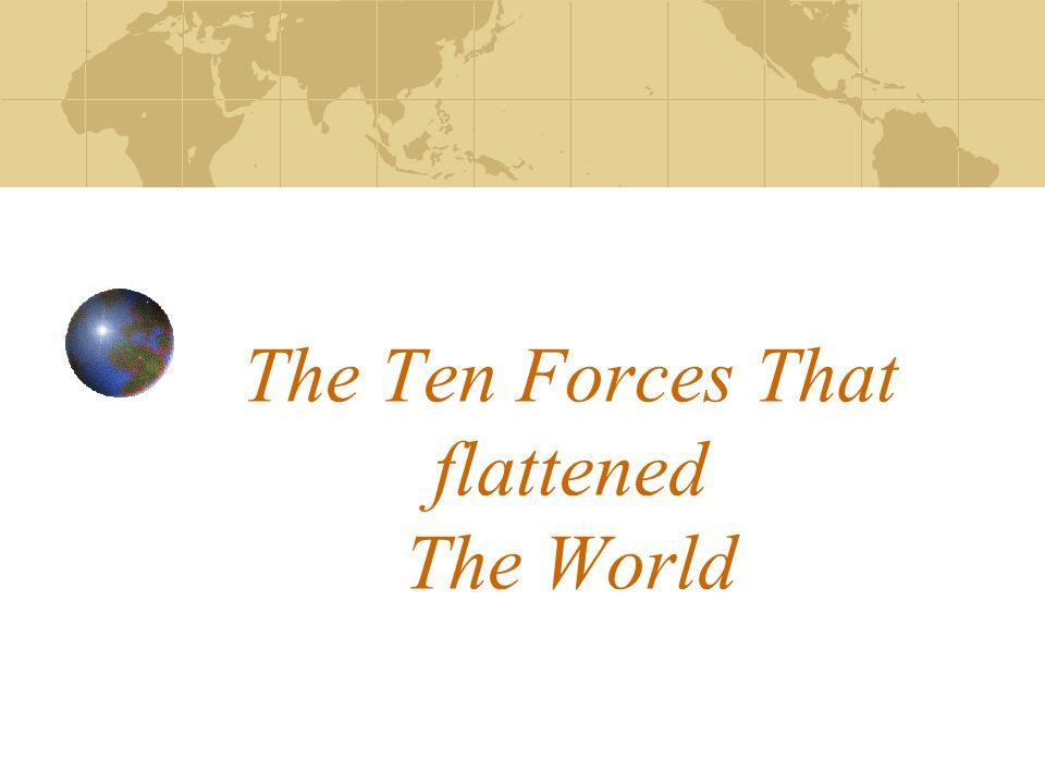 The Ten Forces That flattened The World