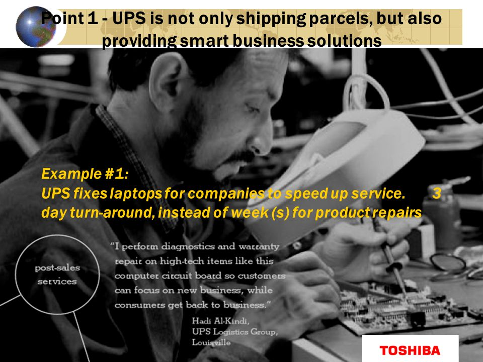 Example #1: UPS fixes laptops for companies to speed up service.