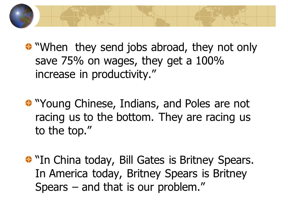 When they send jobs abroad, they not only save 75% on wages, they get a 100% increase in productivity.
