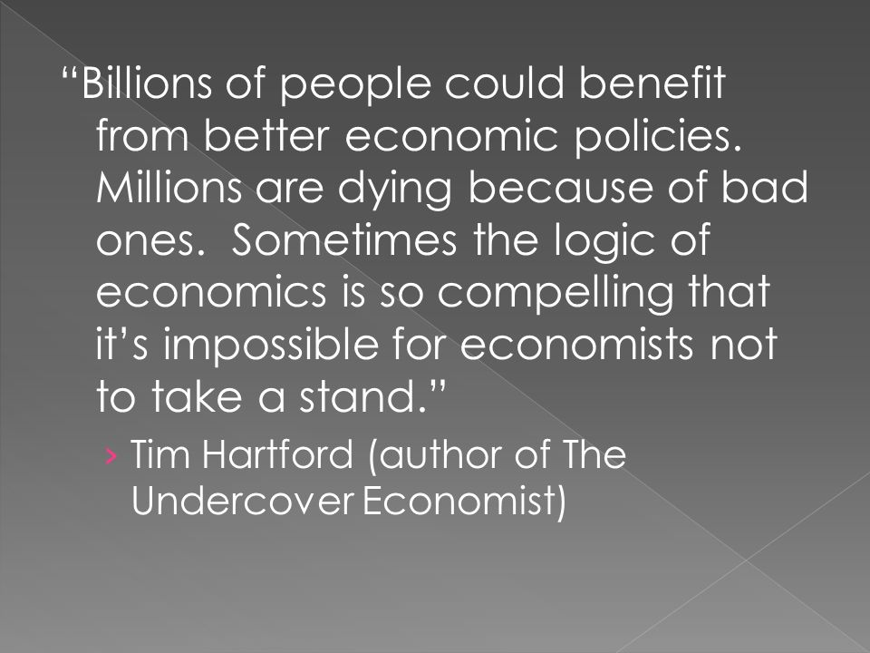 Billions of people could benefit from better economic policies.