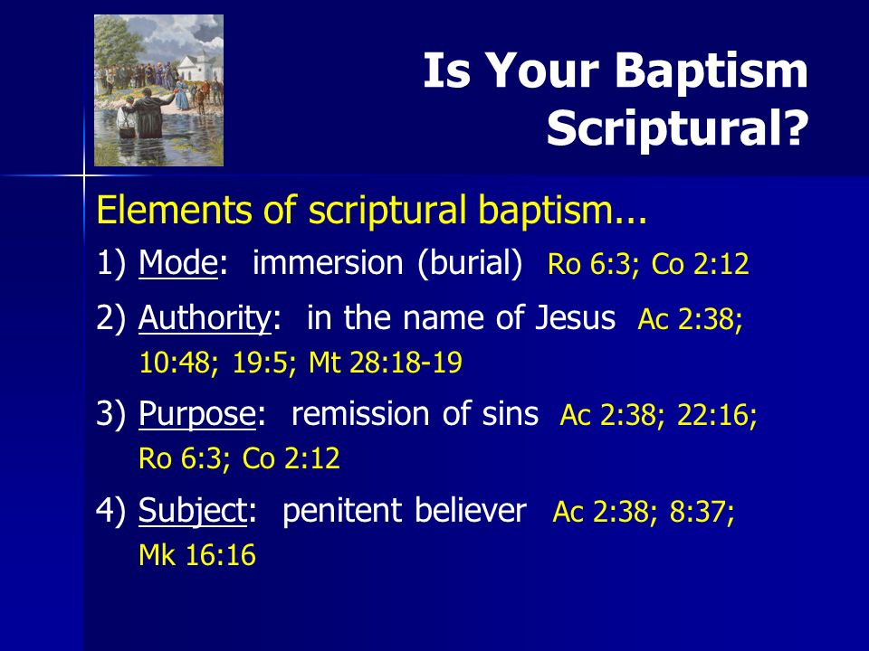 Is Your Baptism Scriptural. Elements of scriptural baptism...