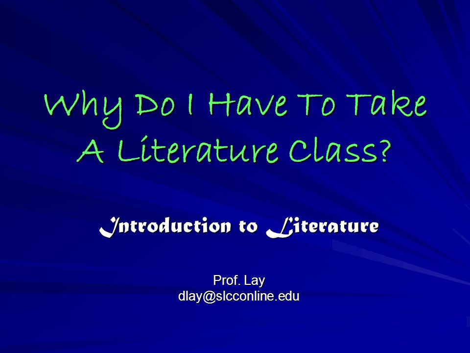 Why Do I Have To Take A Literature Class Introduction to Literature Prof. Lay