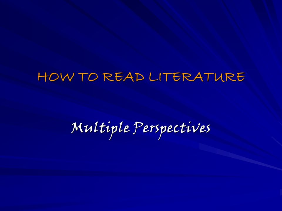HOW TO READ LITERATURE Multiple Perspectives