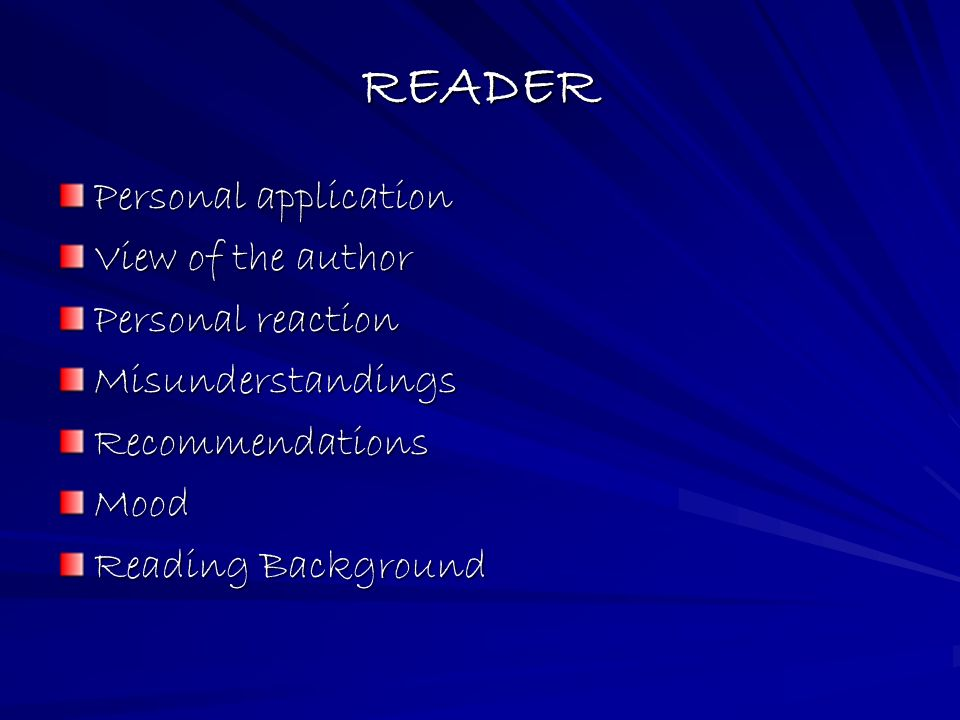 READER Personal application View of the author Personal reaction MisunderstandingsRecommendationsMood Reading Background