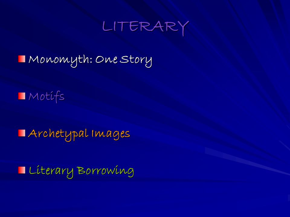 LITERARY Monomyth: One Story Motifs Archetypal Images Literary Borrowing