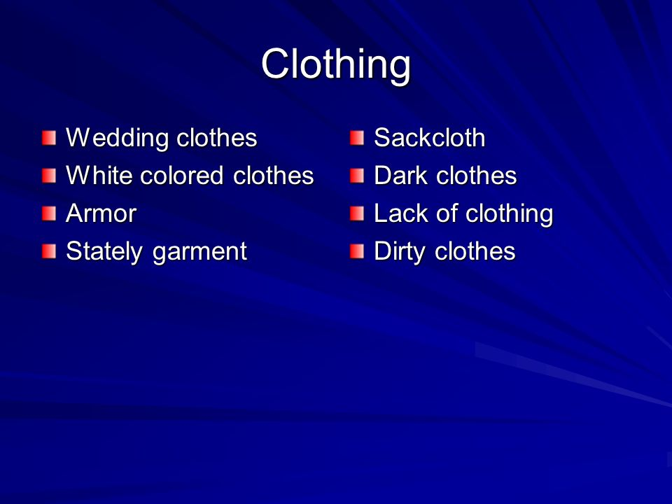 Clothing Wedding clothes White colored clothes Armor Stately garment Sackcloth Dark clothes Lack of clothing Dirty clothes