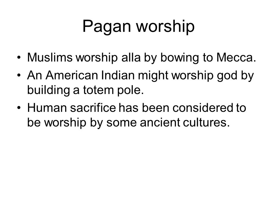 Pagan worship Muslims worship alla by bowing to Mecca.
