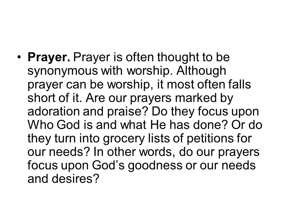 Prayer. Prayer is often thought to be synonymous with worship.