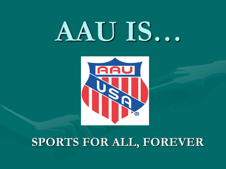 AAU IS… SPORTS FOR ALL, FOREVER