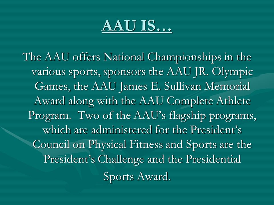 AAU IS… The AAU offers National Championships in the various sports, sponsors the AAU JR.