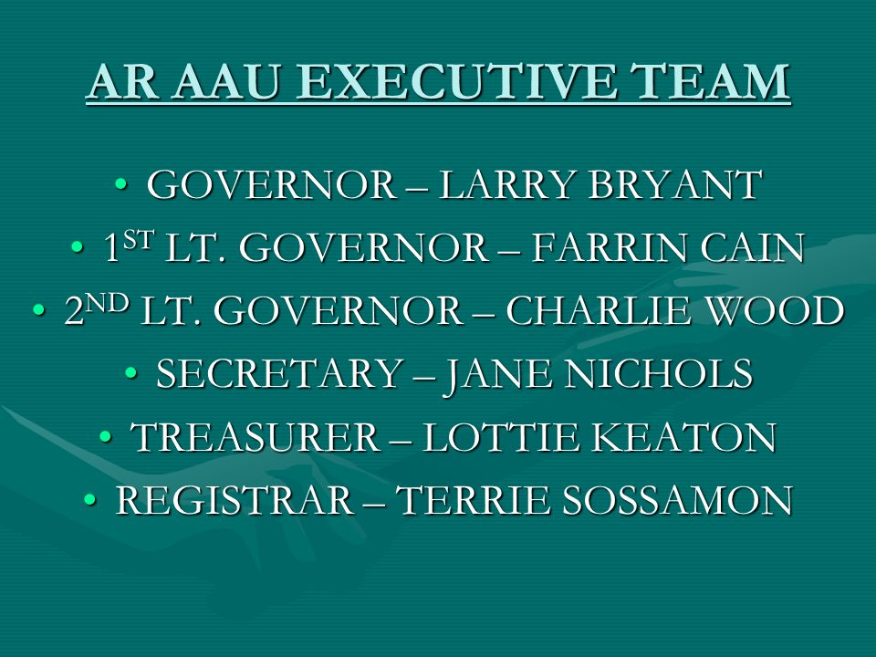 AR AAU EXECUTIVE TEAM GOVERNOR – LARRY BRYANTGOVERNOR – LARRY BRYANT 1 ST LT.