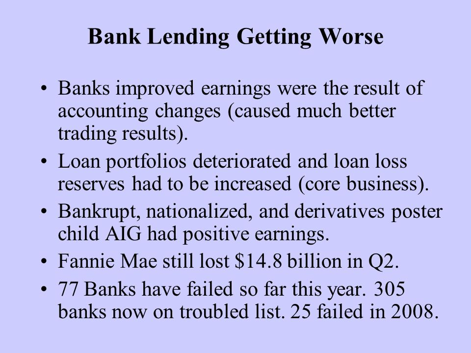 Bank Lending Getting Worse Banks improved earnings were the result of accounting changes (caused much better trading results).