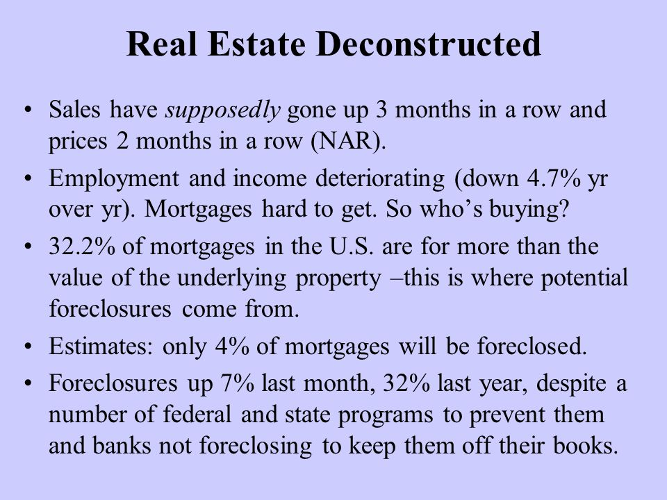 Real Estate Deconstructed Sales have supposedly gone up 3 months in a row and prices 2 months in a row (NAR).