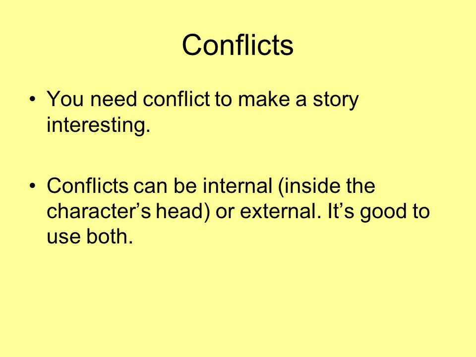 Types of Stories Character driven –Focuses on people and what happens to them Plot driven –Focuses on events