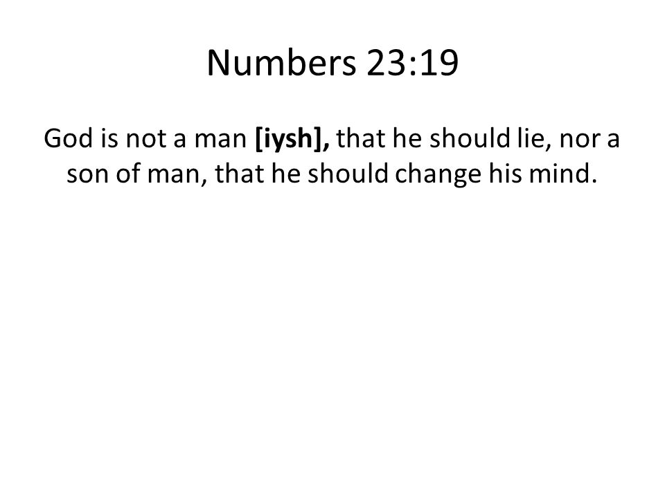 Numbers 23:19 God is not a man [iysh], that he should lie, nor a son of man, that he should change his mind.