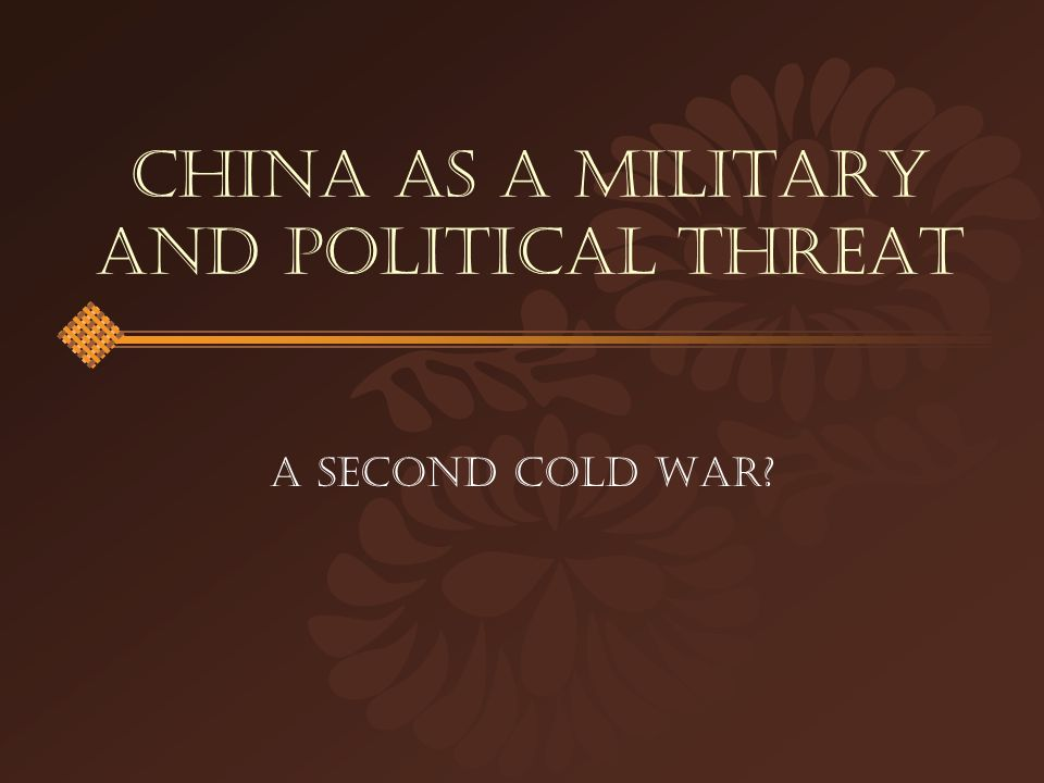 China As A Military and Political Threat A Second Cold War