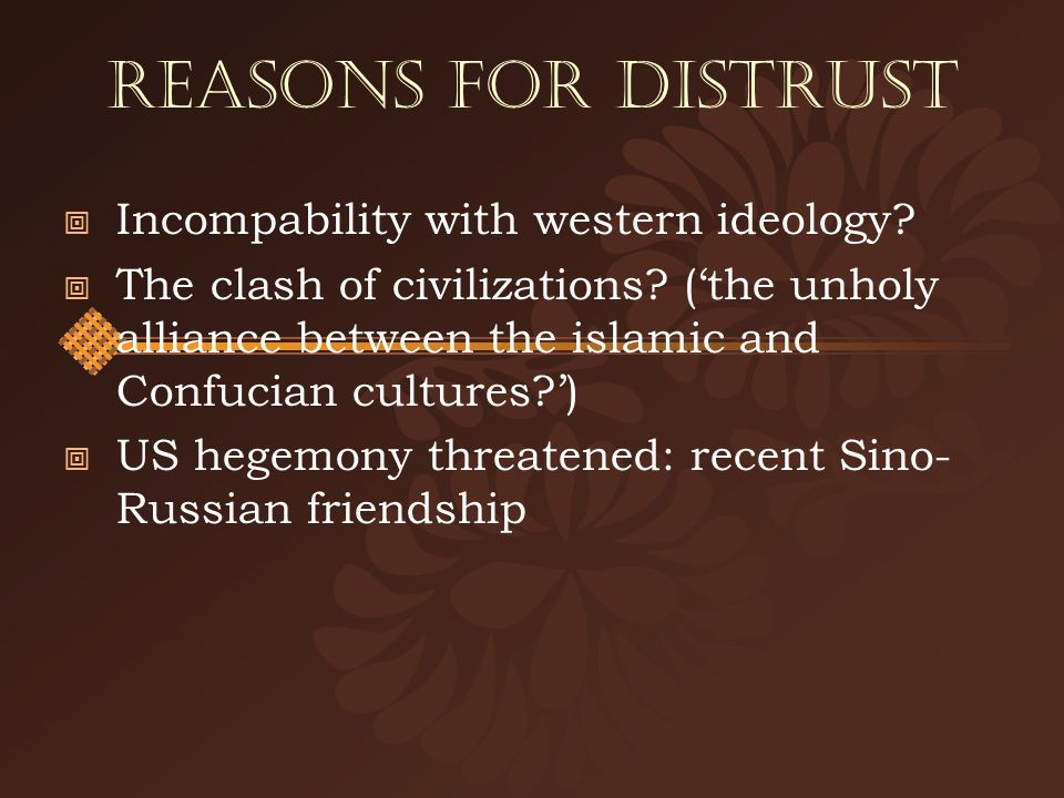 Reasons for Distrust Incompability with western ideology.