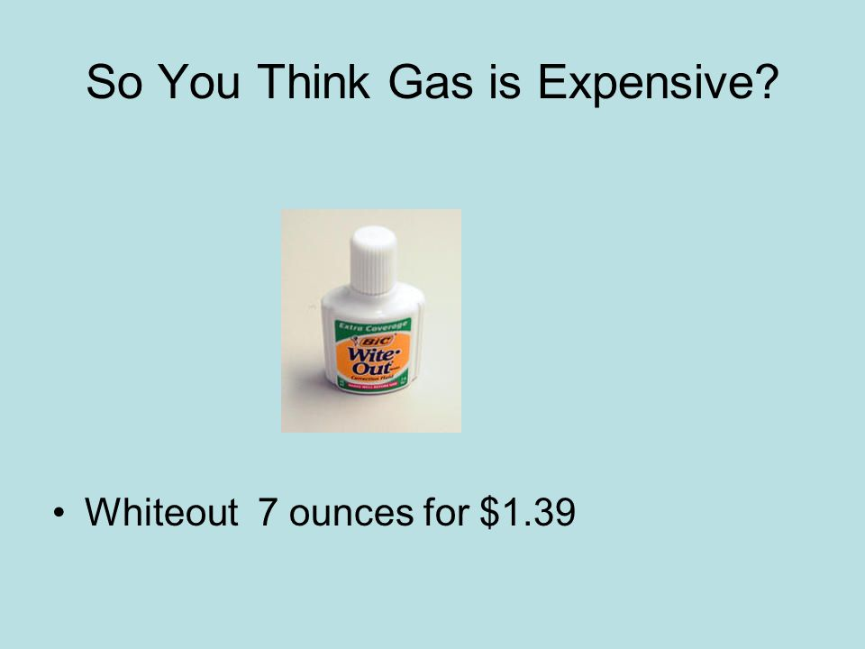 So You Think Gas is Expensive Whiteout 7 ounces for $1.39