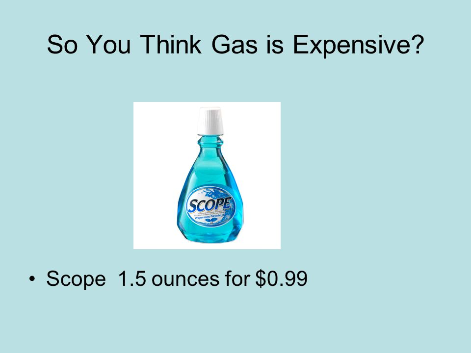 So You Think Gas is Expensive Scope 1.5 ounces for $0.99