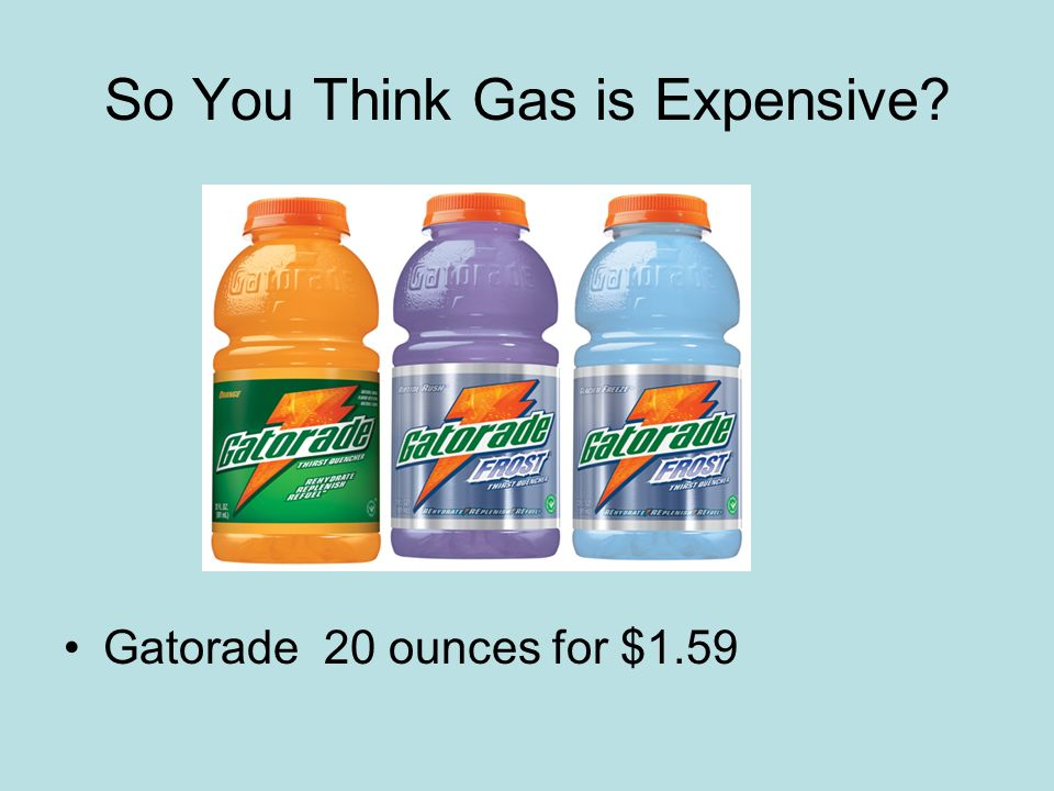 So You Think Gas is Expensive Gatorade 20 ounces for $1.59