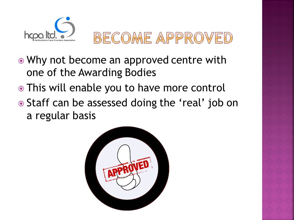 Why not become an approved centre with one of the Awarding Bodies This will enable you to have more control Staff can be assessed doing the real job on a regular basis