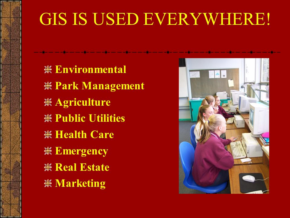 GIS IS USED EVERYWHERE.