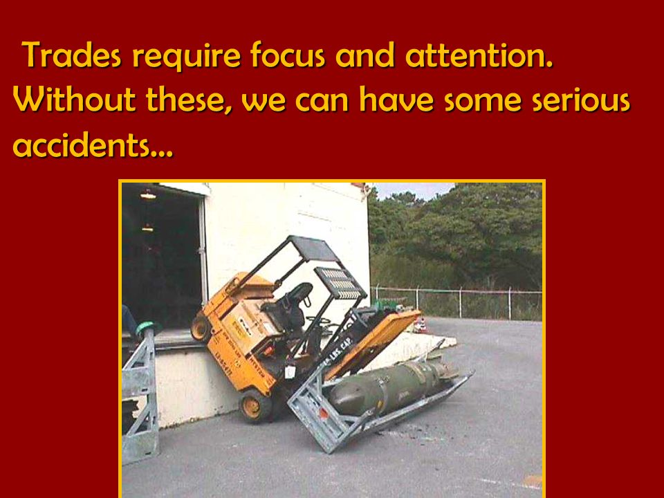 Trades require focus and attention.