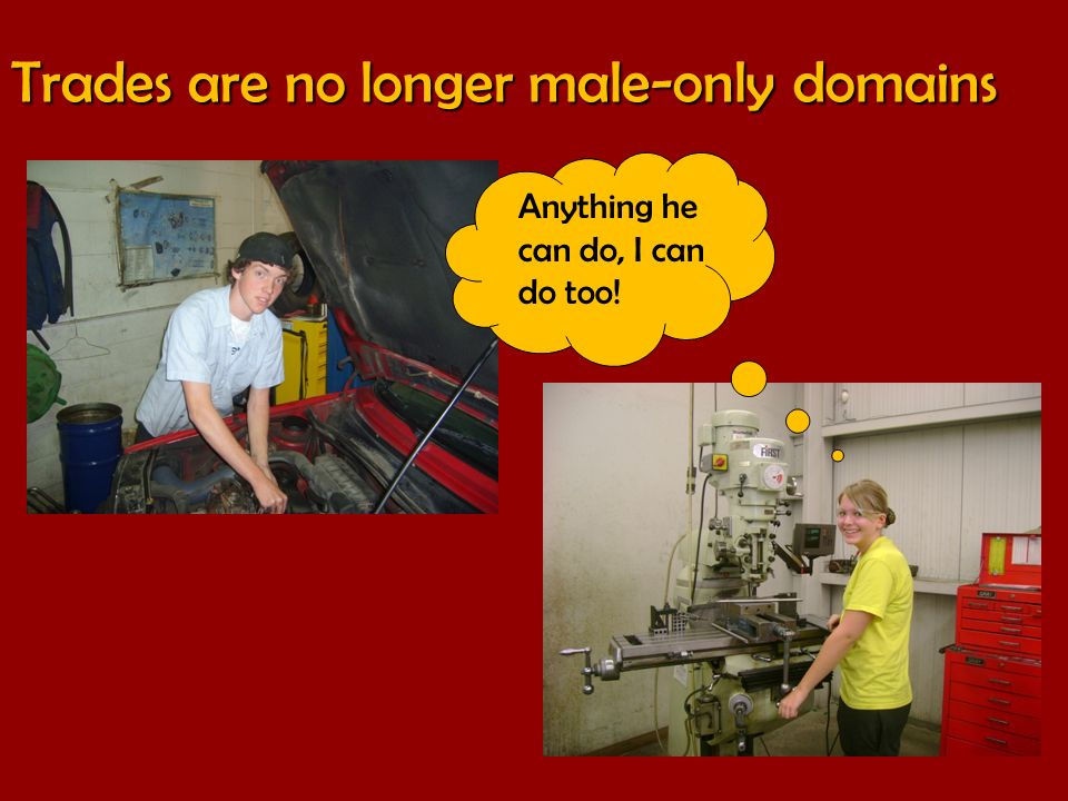 Trades are no longer male-only domains Anything he can do, I can do too!