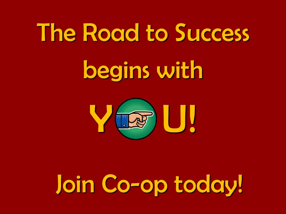 The Road to Success begins with Y O U! Join Co-op today!