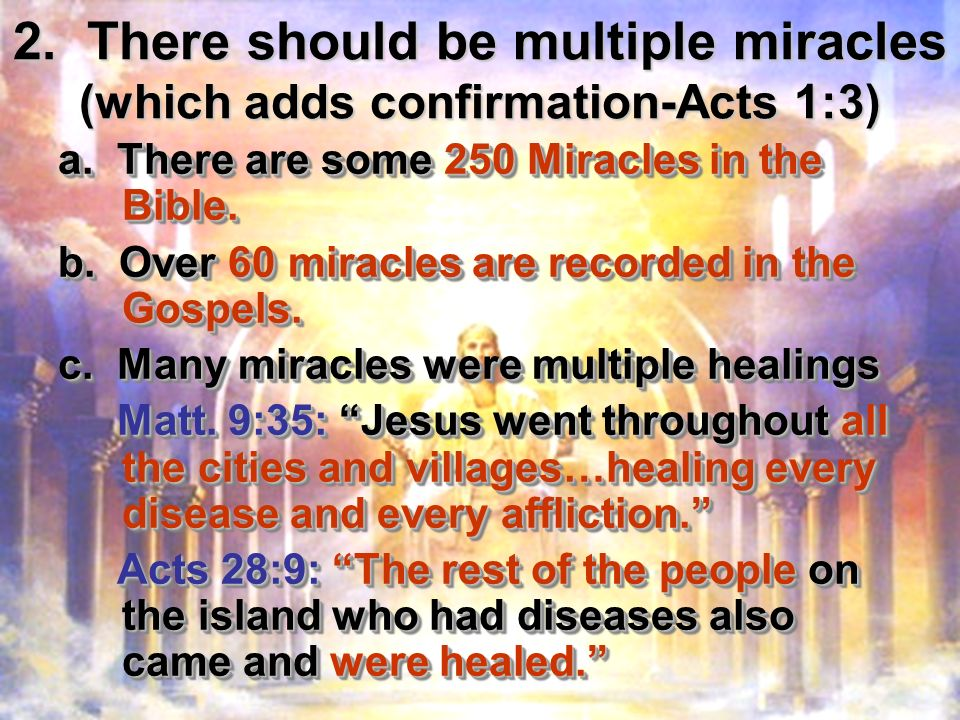 2. There should be multiple miracles (which adds confirmation-Acts 1:3) a.