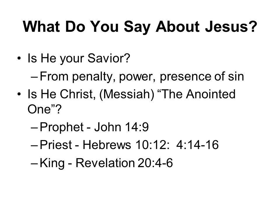 What Do You Say About Jesus. Is He your Savior.