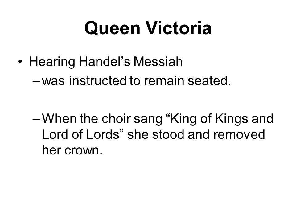 Queen Victoria Hearing Handels Messiah –was instructed to remain seated.