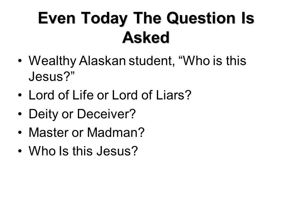 Even Today The Question Is Asked Wealthy Alaskan student, Who is this Jesus.