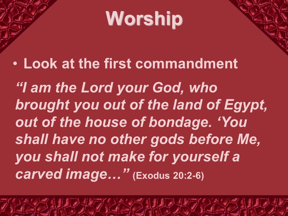 Look at the first commandment I am the Lord your God, who brought you out of the land of Egypt, out of the house of bondage.